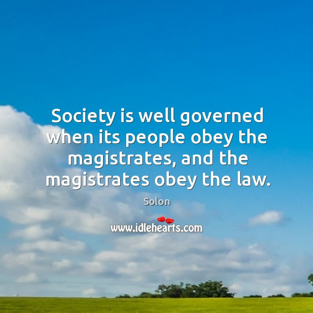 Society is well governed when its people obey the magistrates, and the magistrates obey the law. Image