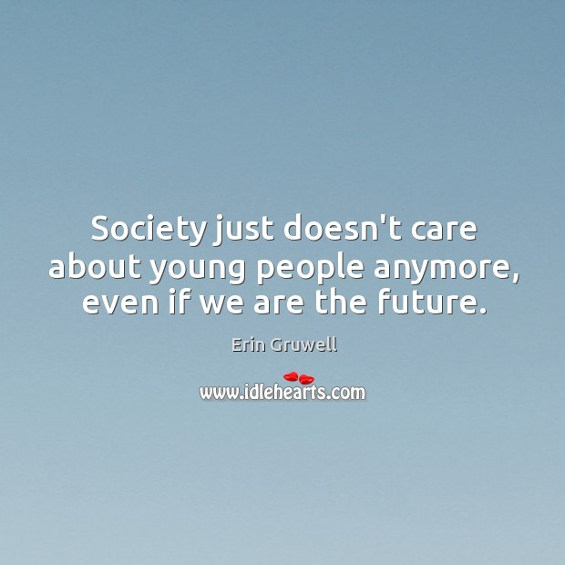 Society just doesn't care about young people anymore, even if we are the future. Image