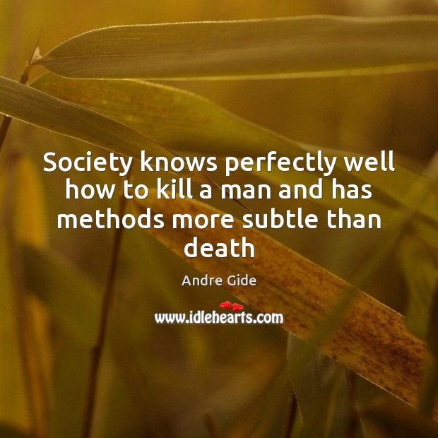 Society knows perfectly well how to kill a man and has methods more subtle than death Image