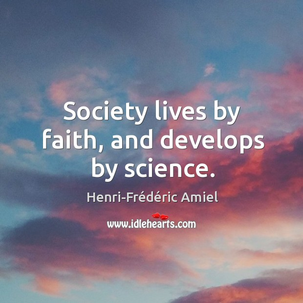 Society lives by faith, and develops by science. Image