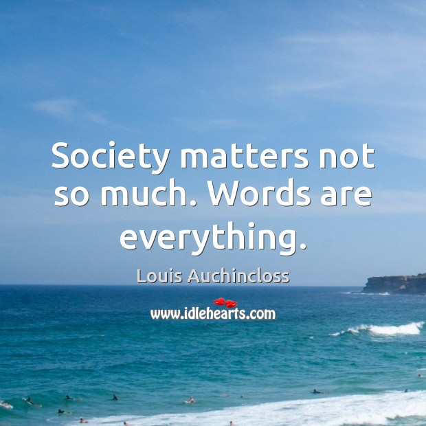 Society matters not so much. Words are everything. Image
