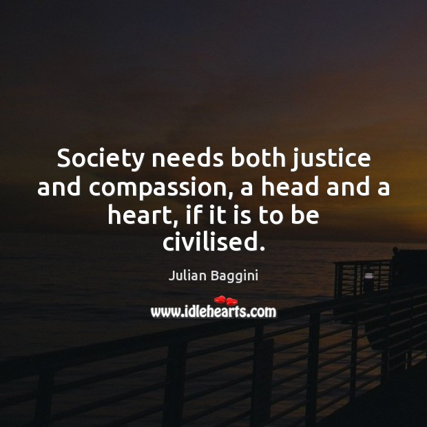 Society needs both justice and compassion, a head and a heart, if it is to be civilised. Image