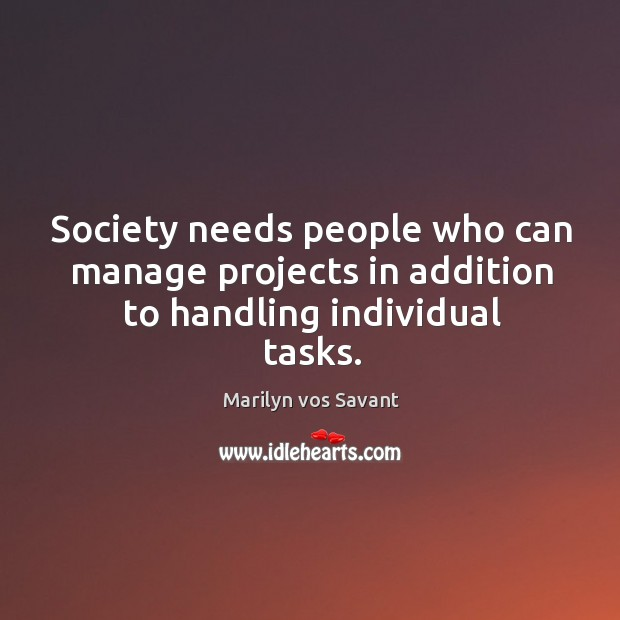 Image, Society needs people who can manage projects in addition to handling individual tasks.