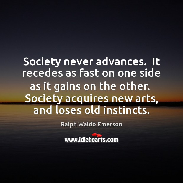 Society never advances.  It recedes as fast on one side as it Image