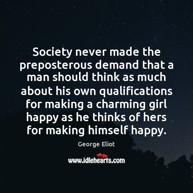 Image, Society never made the preposterous demand that a man should think as