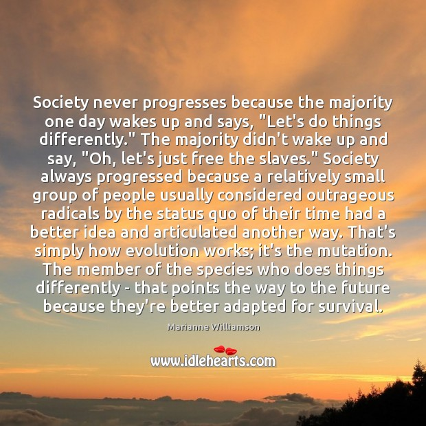 "Society never progresses because the majority one day wakes up and says, "" Image"