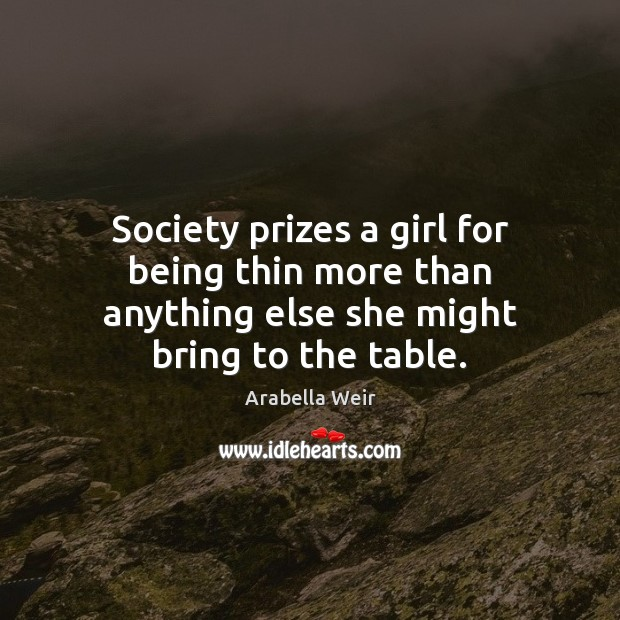 Image, Society prizes a girl for being thin more than anything else she might bring to the table.