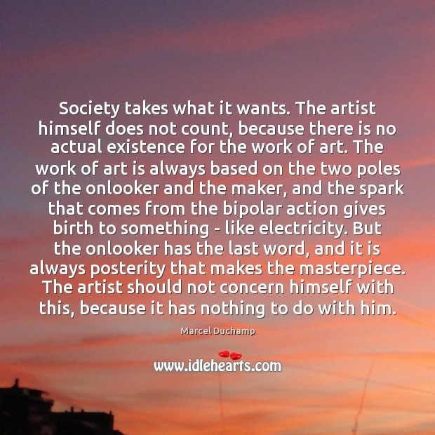 Society takes what it wants. The artist himself does not count, because Image