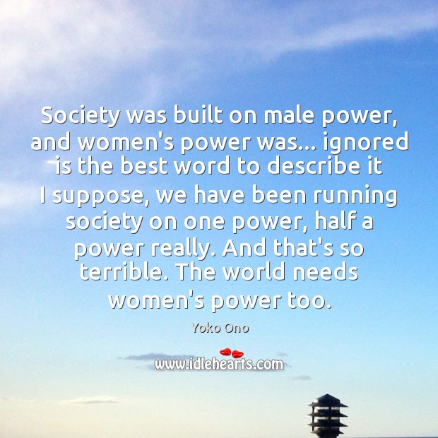 Society was built on male power, and women's power was… ignored is Image
