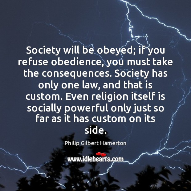 Society will be obeyed; if you refuse obedience, you must take the Image