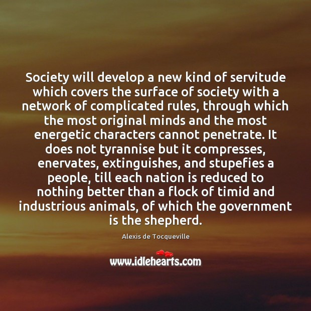 Society will develop a new kind of servitude which covers the surface Society Quotes Image