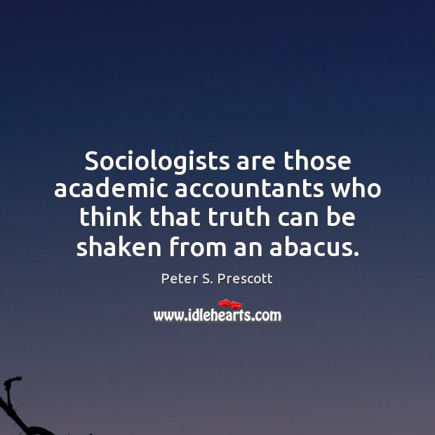 Image, Sociologists are those academic accountants who think that truth can be shaken