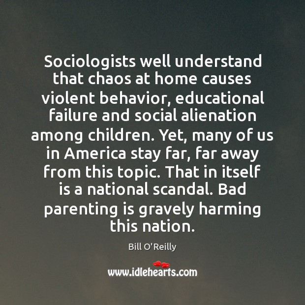 Sociologists well understand that chaos at home causes violent behavior, educational failure Parenting Quotes Image