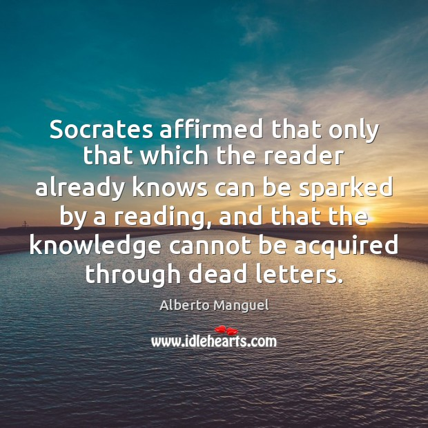 Socrates affirmed that only that which the reader already knows can be Image