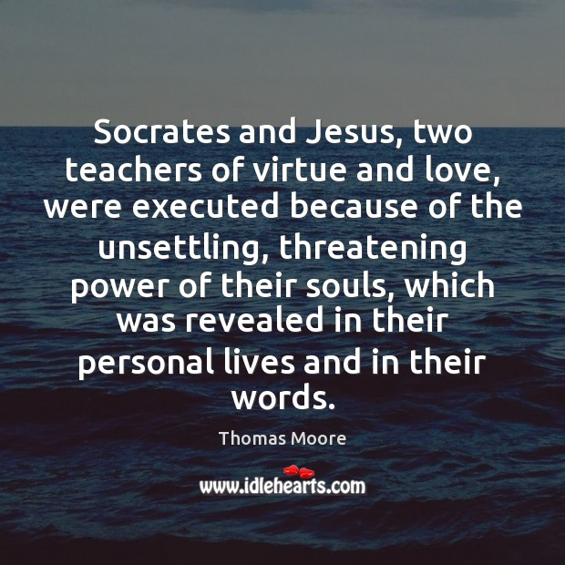 Socrates and Jesus, two teachers of virtue and love, were executed because Image