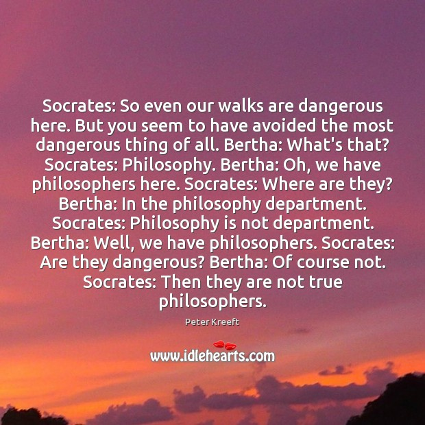 Socrates: So even our walks are dangerous here. But you seem to Image