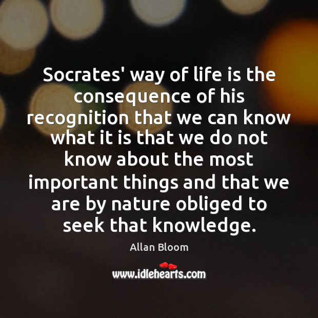 Socrates' way of life is the consequence of his recognition that we Image