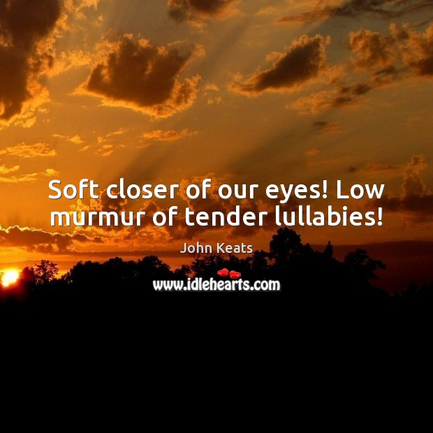 Soft closer of our eyes! Low murmur of tender lullabies! Image