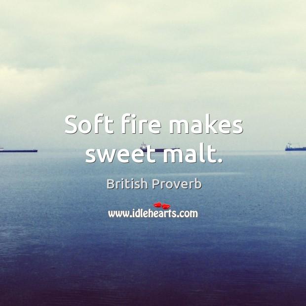Image, Soft fire makes sweet malt.