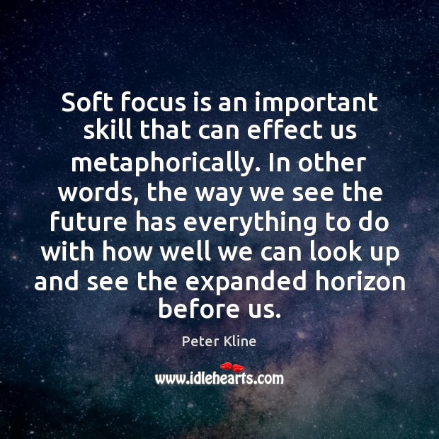 Soft focus is an important skill that can effect us metaphorically. In Image