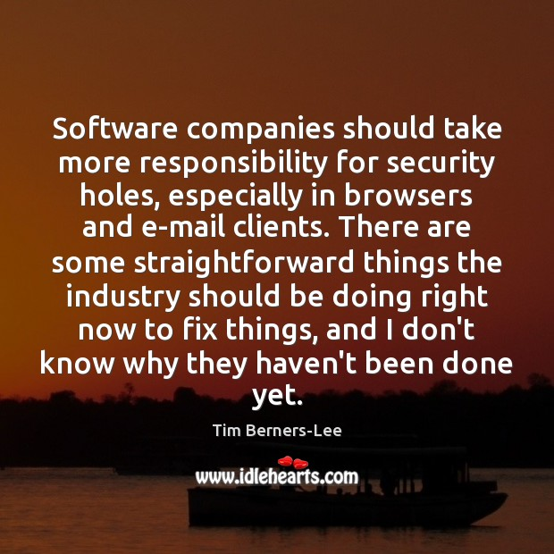 Software companies should take more responsibility for security holes, especially in browsers Tim Berners-Lee Picture Quote
