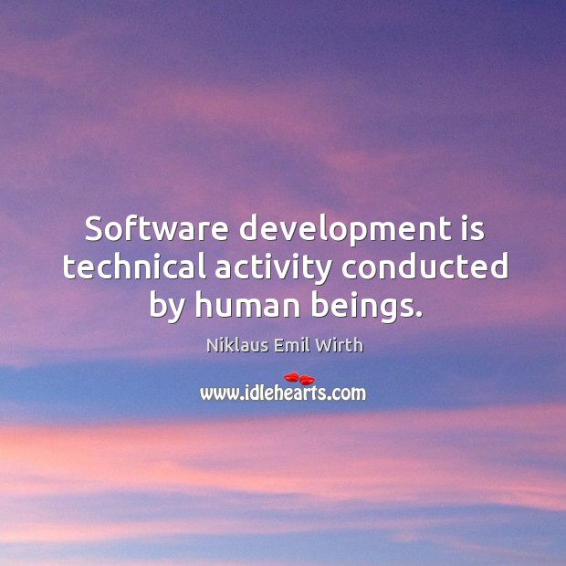 Software development is technical activity conducted by human beings. Image