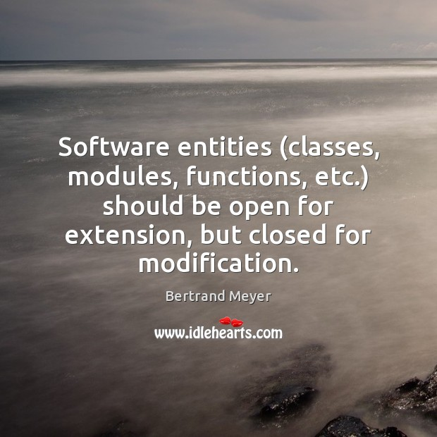 Image, Software entities (classes, modules, functions, etc.) should be open for extension, but