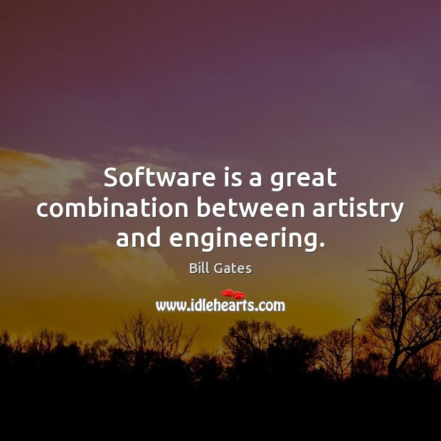 Software is a great combination between artistry and engineering. Image