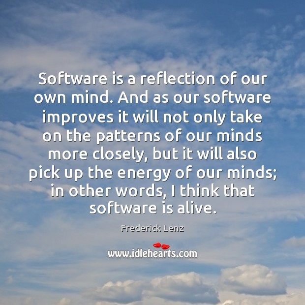 Software is a reflection of our own mind. And as our software Image