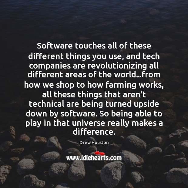 Software touches all of these different things you use, and tech companies Drew Houston Picture Quote