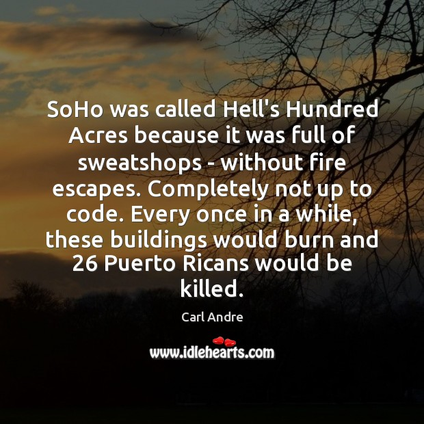 SoHo was called Hell's Hundred Acres because it was full of sweatshops Carl Andre Picture Quote