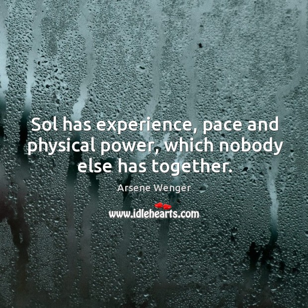 Image, Sol has experience, pace and physical power, which nobody else has together.