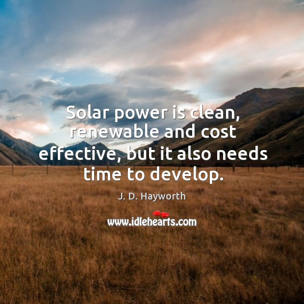 Solar power is clean, renewable and cost effective, but it also needs time to develop. Image