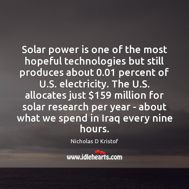 Solar power is one of the most hopeful technologies but still produces Nicholas D Kristof Picture Quote