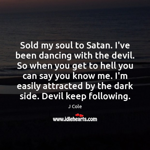 Sold My Soul To Satan Ive Been Dancing With The Devil So