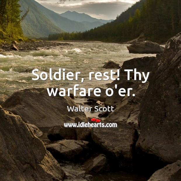 Soldier, rest! Thy warfare o'er. Walter Scott Picture Quote