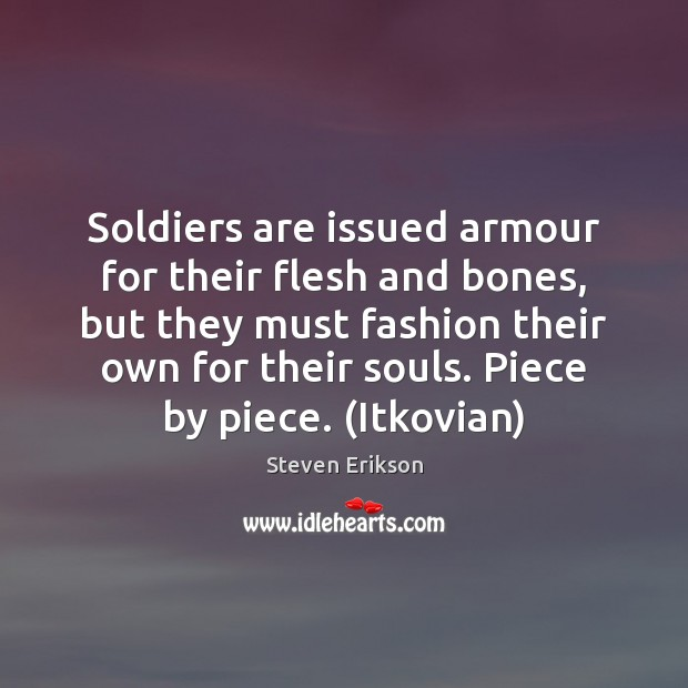 Soldiers are issued armour for their flesh and bones, but they must Image