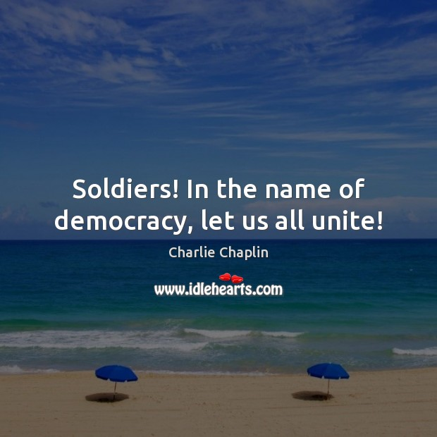 Image, Soldiers! In the name of democracy, let us all unite!