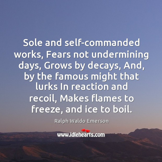 Sole and self-commanded works, Fears not undermining days, Grows by decays, And, Image