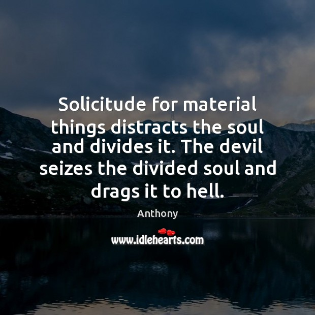 Image, Solicitude for material things distracts the soul and divides it. The devil