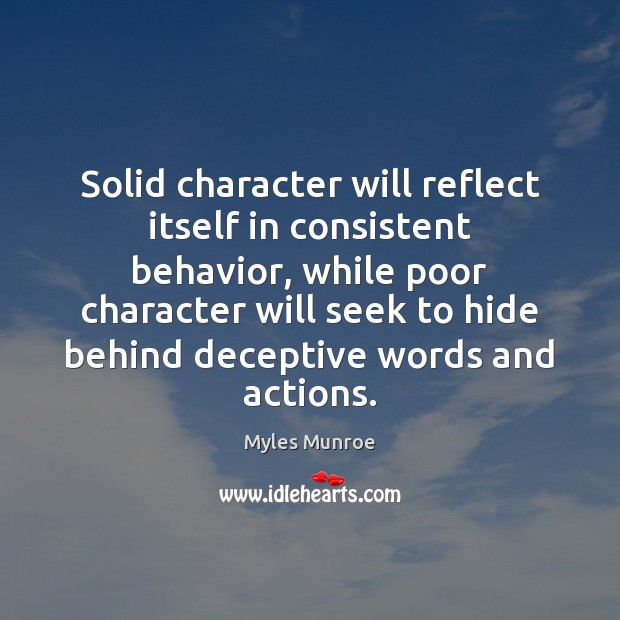 Solid character will reflect itself in consistent behavior, while poor character will Myles Munroe Picture Quote