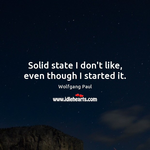 Solid state I don't like, even though I started it. Image