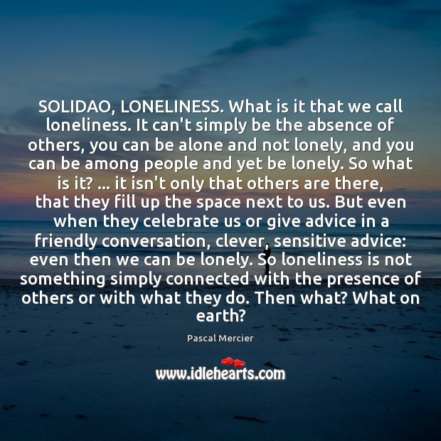 SOLIDAO, LONELINESS. What is it that we call loneliness. It can't simply Loneliness Quotes Image