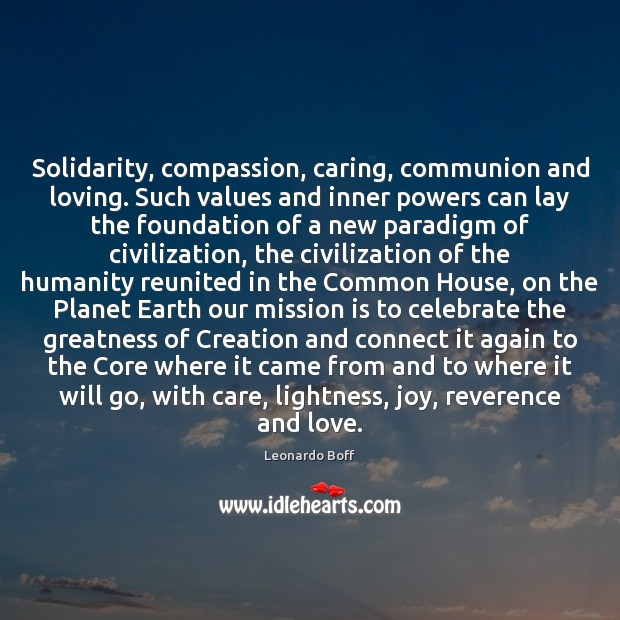 Solidarity, compassion, caring, communion and loving. Such values and inner powers can Image