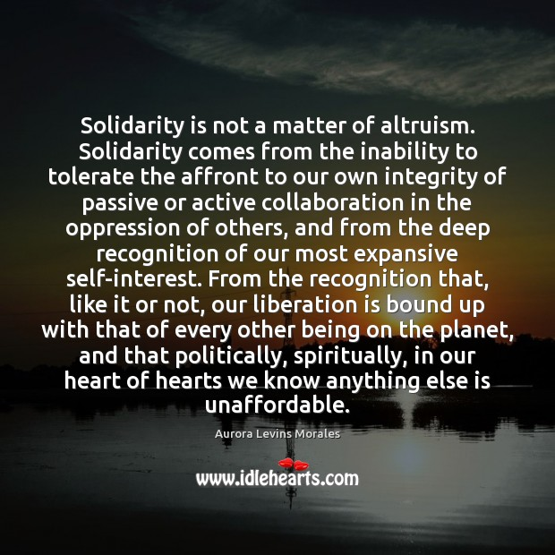 Solidarity is not a matter of altruism. Solidarity comes from the inability Image