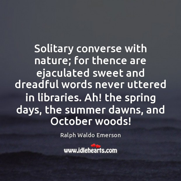 Solitary converse with nature; for thence are ejaculated sweet and dreadful words Image