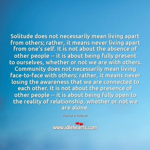 Image, Solitude does not necessarily mean living apart from others; rather, it means