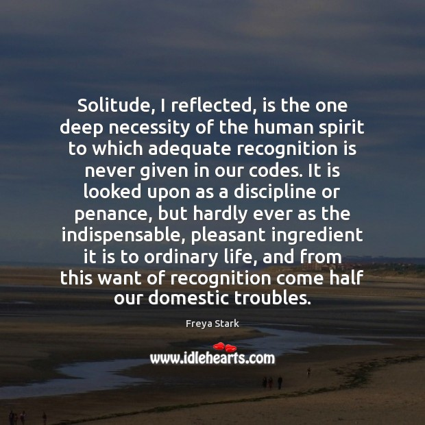 Image, Solitude, I reflected, is the one deep necessity of the human spirit