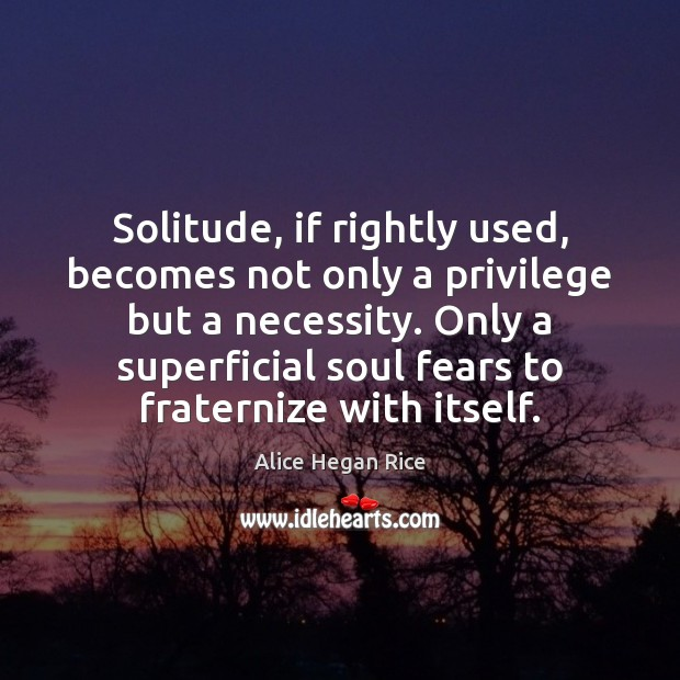 Image, Solitude, if rightly used, becomes not only a privilege but a necessity.