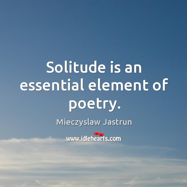 Solitude is an essential element of poetry. Image